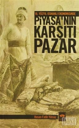 16. Yüzyıl Osmanlı Ekonomisinde Piyasa'nın Karşıtı Pazar