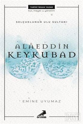 Selçuklunun Ulu Sultanı - Alaeddin Keykubad