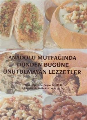 Anadolu Mutfağında Dünden Bugüne Unutulmayan Lezzetler resmi