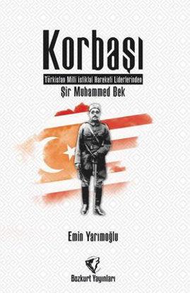 Korbaşı: Şir Muhammed Bek - Türkistan Milli İstiklal Hareketi Liderlerinden resmi