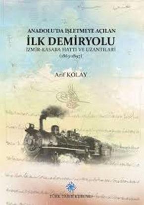 Anadolu'da İşletmeye Açılan İlk Demiryolu resmi