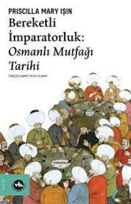 Bereketli İmparatoluk : Osmanlı Mutfağı Tarihi resmi