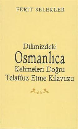 Dilimizdeki Osmanlıca Kelimeleri Doğru Telaffuz Etme Kılavuzu resmi