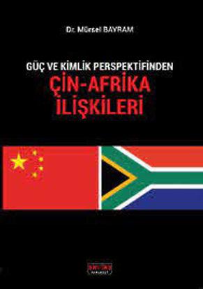 Çin Afrika İlişkileri Güç Ve Kimlik resmi
