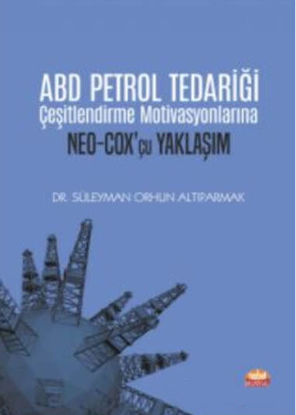 Abd Petrol Tedariği Çeşitlendirme Motivasyonlarına Neo-Cox -çu Yaklaşım resmi