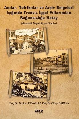 Anılar Tefrikalar Ve Arşiv Belgeleri Işığında Fransız İşgal Yıllarından Bağımsızlığa Hatay resmi