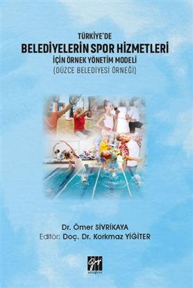 Türkiye'de Belediyelerin Spor Hizmetleri İçin Örnek Yönetim Modeli (Düzce Belediyesi Örneği) resmi