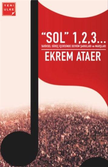 """""""Sol"""" 1,2,3... - Tarihsel Süreç İçerisinde Devrim Şarkıları ve Marşları resmi"""