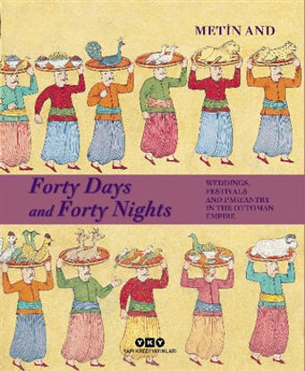 Forty Days and Forty Nights - Weddings, Festivals and Pageantry in the Ottoman Empire resmi