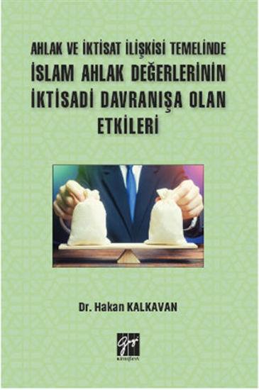 Ahlak ve İktisat İlişkisi Temelinde İslam Ahlak Değerlerinin İktisadi Davranışa Olan Etkileri resmi