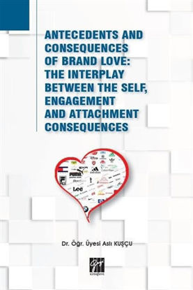 Antecedents and Consequences of Brand Love: The Interplay Between The Self, Engagement and Attachment Consequences resmi