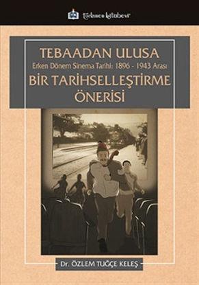 Tebaadan Ulusa Erken Dönem Sinema Tarihi 1896-1943 Arası Bir Tarihselleştirme Önerisi resmi