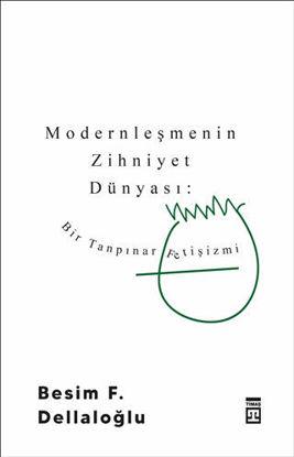 Modernleşmenin Zihniyet Dünyası: Bir Tanpınar Fetişizmi resmi