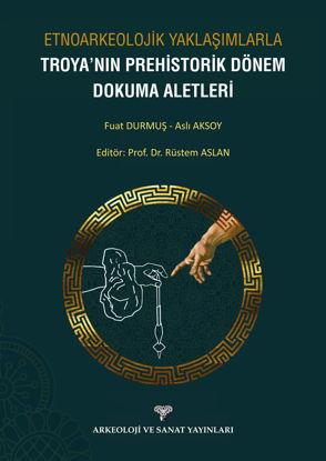 Etnoarkeolojik Yaklaşımlarla Troya'nın Prehistorik Dönem Dokuma Aletleri resmi