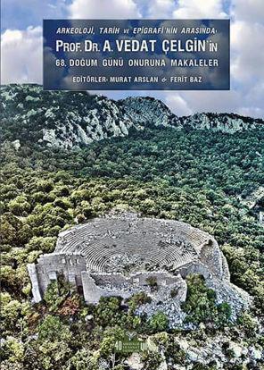 Arkeoloji, Tarih ve Epigrafinin Arasında Prof. Dr. A. Vedat Çelgin'in 68. Doğum Günü Onuruna Makaleler resmi