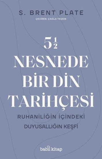 5,5 Nesnede Bir Din Tarihçesi - Ruhaniliğin İçindeki Duyusallığın Keşfi resmi