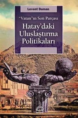 Hatay'daki Uluslaştırma Politikaları resmi