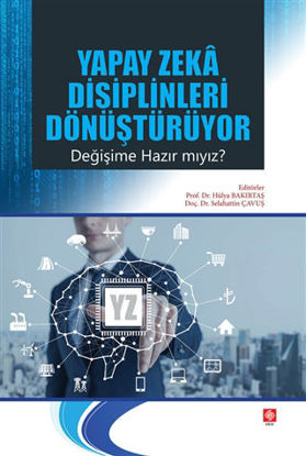 Yapay Zeka Disiplinleri Dönüştürüyor Değişime Hazır mıyız? resmi
