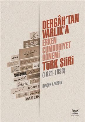 Dergah'tan Varlık'a - Erken Cumhuriyet Dönemi Türk Şiiri (1921-1933) resmi