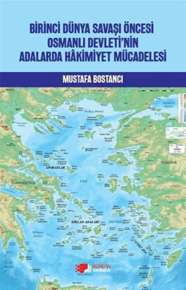 Birinci Dünya Savaşı Öncesi Osmanlı Devleti'nin Adalarda Hakimiyet Mücadelesi resmi