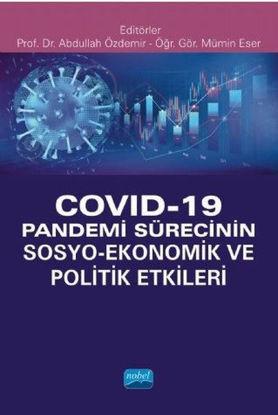 Covid - 19 Pandemi Sürecinin Sosyo - Ekonomik ve Politik Etkileri resmi