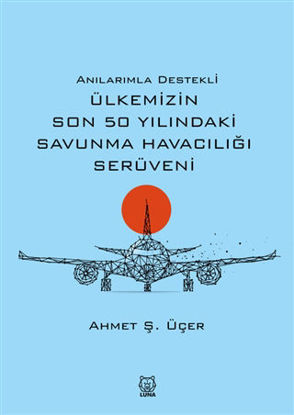 Anılarımla Destekli Ülkemizin Son 50 Yılındaki Savunma Havacılığı Serüveni resmi