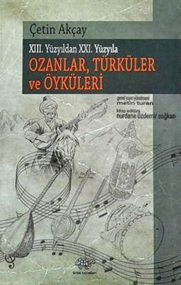 Ozanlar Türküler ve Öyküleri  - XIII. Yüzyıldan XXI. Yüzyıla resmi