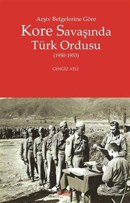 Arşiv Belgelerine Göre Kore Savaşında Türk Ordusu (1950-1953) resmi