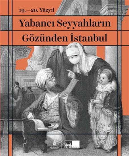 19. - 20. Yüzyıl Yabancı Seyyahların Gözünden İstanbul (Ciltli) resmi