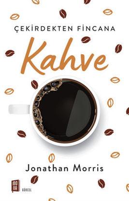 Kahve - Çekirdekten Fincana resmi