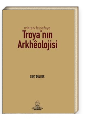 Mitten Felsefeye Troya'nın Arkeolojisi resmi