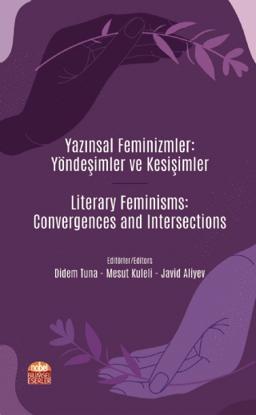 Yazınsal Feminizmler: Yöndeşimler ve Kesişimler / Literary Feminisms: Convergences and Intersections resmi