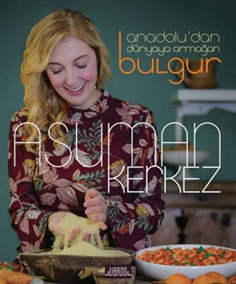 Anadolu'dan Dünyaya Armağan Bulgur (Ciltli) resmi