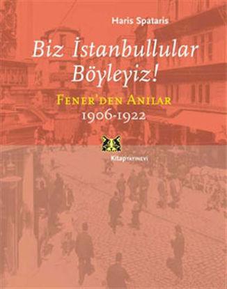 Biz İstanbullular Böyleyiz! Fener'den Anılar 1906-1922 resmi