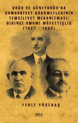 Doğu ve Güneydoğu'da Cumhuriyet Hükümetlerinin Temsiliyet Mekanizması: Birinci Umumi Müfettişlik (1927-1952) resmi