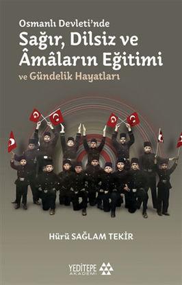 Osmanlı Devleti'nde Sağır, Dilsiz ve Amaların Eğitimi ve Gündelik Hayatları resmi