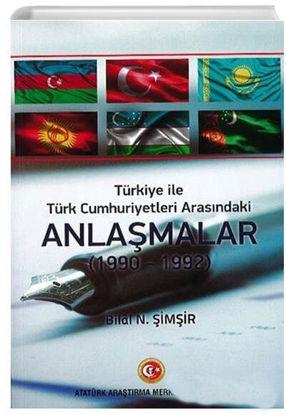 Türkiye İle Türk Cumhuriyetleri Arasındaki Anlaşmalar (1990 - 1992) Atatürk Araştırma Merkezi resmi