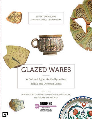 Glazed Wares as Cultural Agents in the Byzantine, Seljuk, and Ottoman Lands resmi