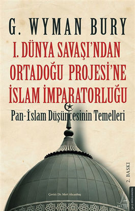 1. Dünya Savaşı'ndan Ortadoğu Projesi'ne İslam İmparatorluğu resmi