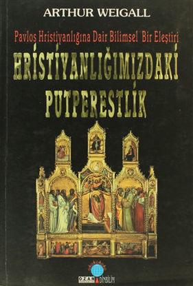 Hristiyanlığımızdaki Putperestlik resmi