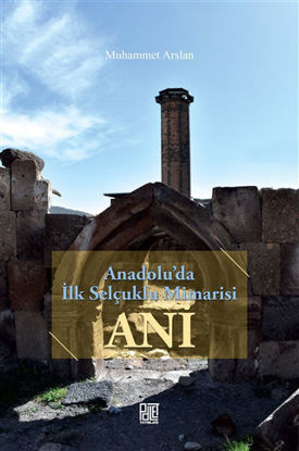 Anadolu'da İlk Selçuklu Mimarisi Ani resmi