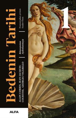 Bedenin Tarihi 1 - Rönesanstan Aydınlanmaya (Ciltli) resmi