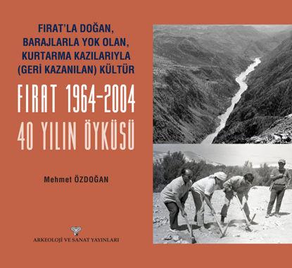 Fırat'la Doğan Barajlarla Yok Olan Kurtarma Kazılarıyla Geri Kazanılan Kültür FIRAT 1964-2004 - 40 Yılın Öyküsü resmi
