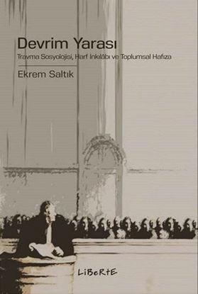Devrim Yarası: Travma Sosyolojisi - Harf İnkılabı ve Toplumsal Hafıza resmi