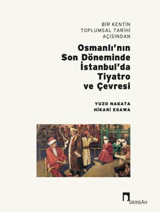 Bir Kentin Toplumsal Tarihi Açısından Osmanlı'nın Son Döneminde İstanbul'da Tiyatro ve Çevresi resmi