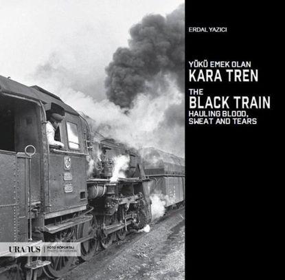 Yükü Emek Olan Kara Tren - The Black Train Hauling Blood, Sweat And Tears resmi