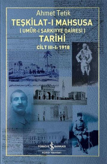 Teşkilat-ı Mahsusa (Umur-ı Sarkıyye Dairesi) Tarihi Cilt 3-1: 1918 resmi
