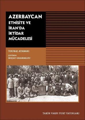 Azerbaycan - Etnisite ve İran'da İktidar Mücadelesi resmi