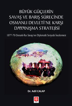 Büyük Güçlerin Savaş ve Barış Sürecinde Osmanlı Devleti'ne Karşı Dayanışma Stratejisi resmi