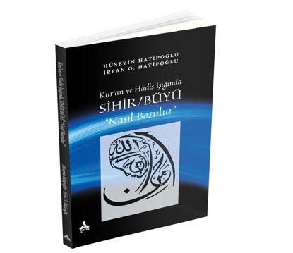 Kur'an ve Hadis Işığında Sihir / Büyü Nasıl Bozulur resmi